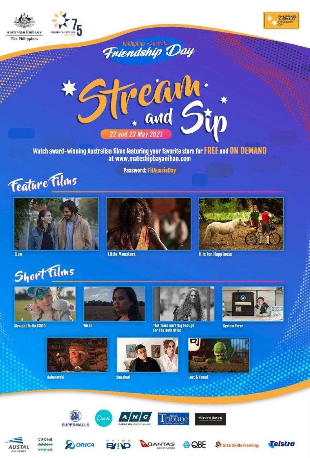 On May 22 and 23, the Australian Embassy will host an online weekend 'Stream & Sip Fesitval' on mateshipandbayanihan.com. The festival will see the Asian premiere of three full-length Australian Films: Lion, an Australian biographical drama based on the book A Long Way Home, and stars Nicole Kidman, Dev Patel, and Rooney Mara; Little Monsters, a zombie comedy film featuring Lupita Nyong'o, Alexander England and Josh Gad; and H is for Happiness, a classic family film based on the award-winning book, My Life As An Alphabet. The 'Stream and Sip' festival program will also feature a selection of seven short films from Flickerfest, Australia's only Academy® Award accredited and BAFTA recognised Short Film festival. The embassy will also be offering a 'Taste of Australia' experience by bringing together online retailers of the freshest and finest Australian fruits, food, and beverage.